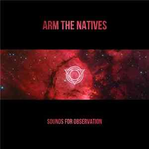 Arm The Natives - Sounds For Observation